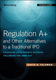 David Feldman Regulation A+ and Other Alternatives to a Traditional IPO: Financing Your Growth Business Following the JOBS Act (Bloomberg Financial)